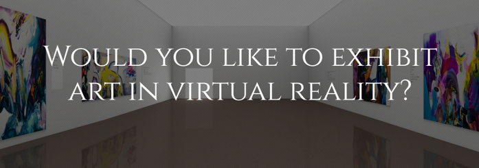 virtual art gallery with the words 'Would you like to exhibit art in virtual reality?'